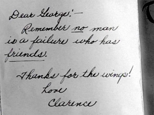 """Dedicatoria a Georges al final de la película: """"Querido Georges, recuerda que ningún hombre que tiene amigos es un fracaso. ¡Gracias por las alas! Con amor, Clarence""""."""