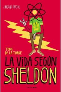 La vida según Sheldon - Toni de la Torre - Timunmas