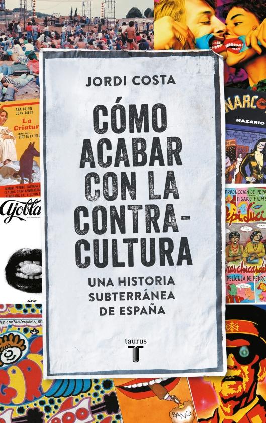 Jordi Costa_Como acabar con la contracultura_Libro_Taurus_2018