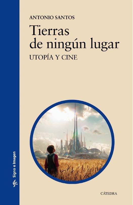 Portada_Libro_Tierras de ningún lugar_Utopía y Cine_Antonio Santos_Cátedra